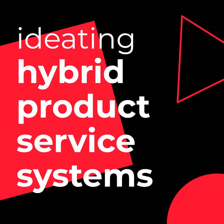 Grafische afbeelding met de tekst: 'Ideating hybrid product service systems'.