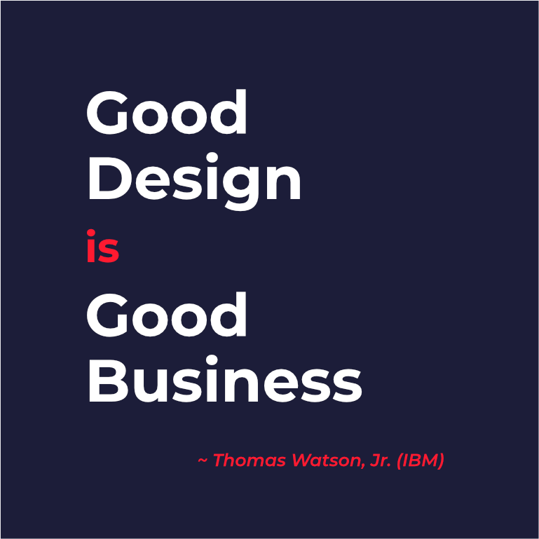 "Quote van Thomas Watson, Jr. (IBM): ""Good design is good business."" Ook Watson is ervan overtuigd dat je een hoger rendement kan realiseren met design."